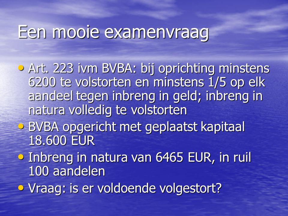 Een mooie examenvraag Art. 223 ivm BVBA: bij oprichting minstens 6200 te volstorten en minstens 1/5 op elk aandeel tegen inbreng in geld; inbreng in n