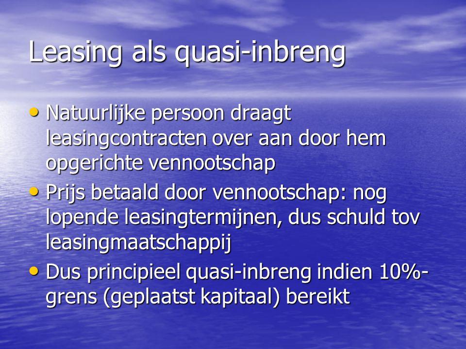 Leasing als quasi-inbreng Natuurlijke persoon draagt leasingcontracten over aan door hem opgerichte vennootschap Natuurlijke persoon draagt leasingcon