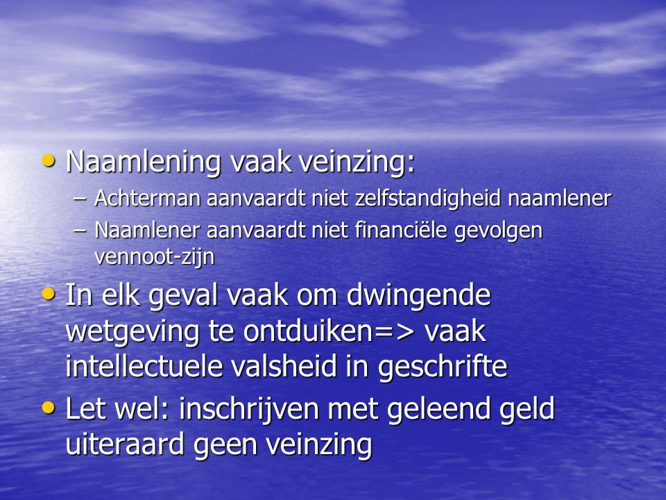 Naamlening vaak veinzing: Naamlening vaak veinzing: –Achterman aanvaardt niet zelfstandigheid naamlener –Naamlener aanvaardt niet financiële gevolgen