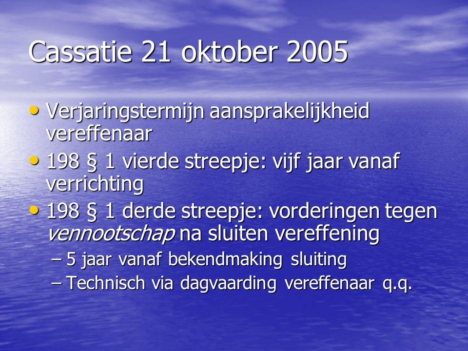 Cassatie 21 oktober 2005 Verjaringstermijn aansprakelijkheid vereffenaar Verjaringstermijn aansprakelijkheid vereffenaar 198 § 1 vierde streepje: vijf