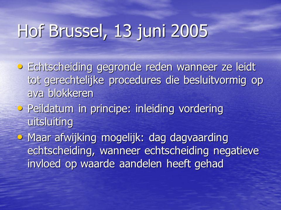 Hof Brussel, 13 juni 2005 Echtscheiding gegronde reden wanneer ze leidt tot gerechtelijke procedures die besluitvormig op ava blokkeren Echtscheiding