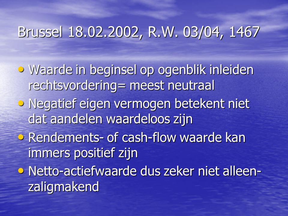 Brussel 18.02.2002, R.W. 03/04, 1467 Waarde in beginsel op ogenblik inleiden rechtsvordering= meest neutraal Waarde in beginsel op ogenblik inleiden r