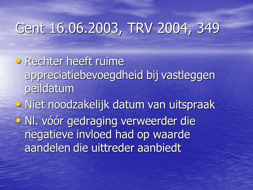 Gent 16.06.2003, TRV 2004, 349 Rechter heeft ruime appreciatiebevoegdheid bij vastleggen peildatum Rechter heeft ruime appreciatiebevoegdheid bij vast