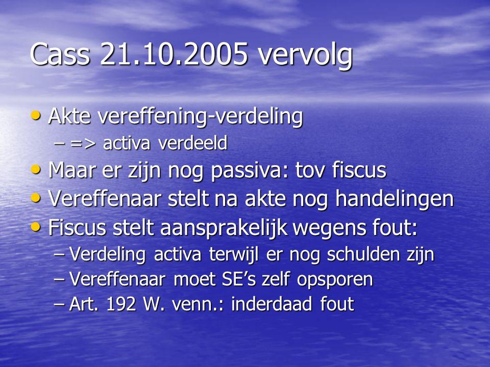Cass 21.10.2005 vervolg Akte vereffening-verdeling Akte vereffening-verdeling –=> activa verdeeld Maar er zijn nog passiva: tov fiscus Maar er zijn no