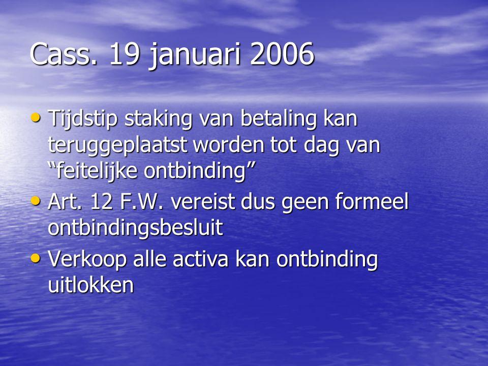 """Cass. 19 januari 2006 Tijdstip staking van betaling kan teruggeplaatst worden tot dag van """"feitelijke ontbinding"""" Tijdstip staking van betaling kan te"""