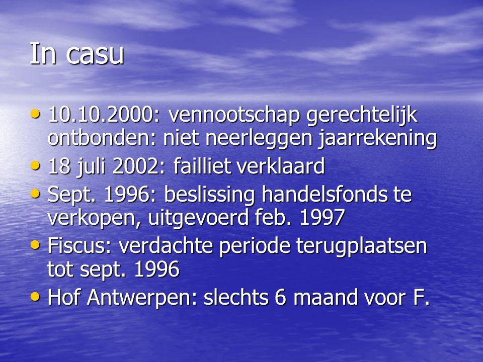 In casu 10.10.2000: vennootschap gerechtelijk ontbonden: niet neerleggen jaarrekening 10.10.2000: vennootschap gerechtelijk ontbonden: niet neerleggen