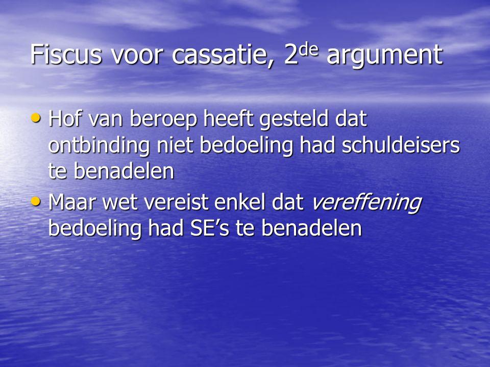 Fiscus voor cassatie, 2 de argument Hof van beroep heeft gesteld dat ontbinding niet bedoeling had schuldeisers te benadelen Hof van beroep heeft gest