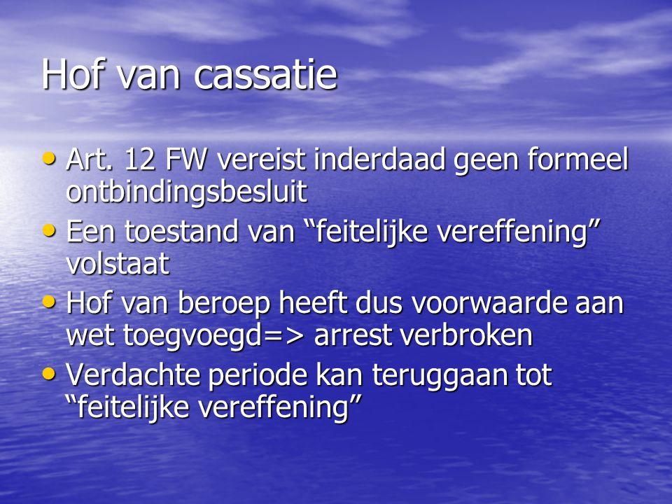 Hof van cassatie Art. 12 FW vereist inderdaad geen formeel ontbindingsbesluit Art. 12 FW vereist inderdaad geen formeel ontbindingsbesluit Een toestan