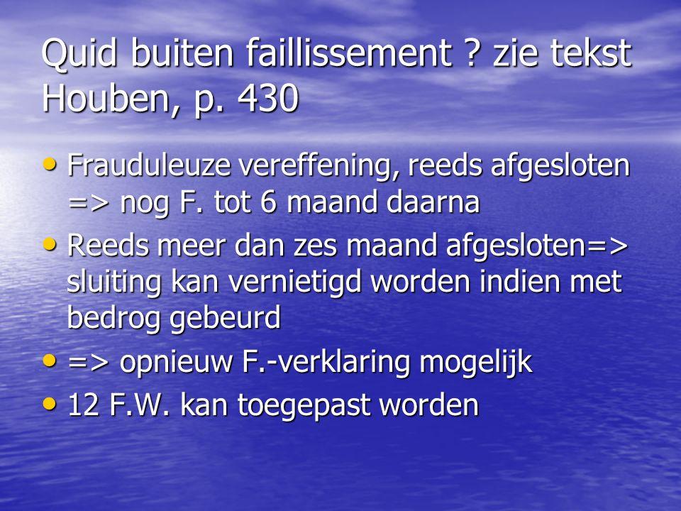 Quid buiten faillissement ? zie tekst Houben, p. 430 Frauduleuze vereffening, reeds afgesloten => nog F. tot 6 maand daarna Frauduleuze vereffening, r