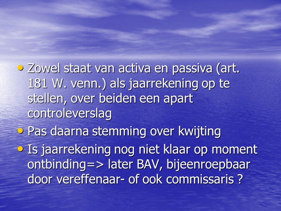 Zowel staat van activa en passiva (art. 181 W. venn.) als jaarrekening op te stellen, over beiden een apart controleverslag Zowel staat van activa en