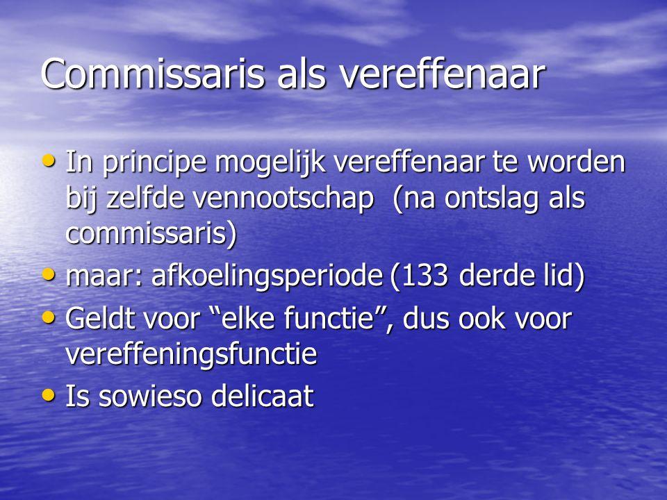 Commissaris als vereffenaar In principe mogelijk vereffenaar te worden bij zelfde vennootschap (na ontslag als commissaris) In principe mogelijk veref