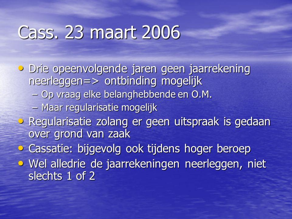 Cass. 23 maart 2006 Drie opeenvolgende jaren geen jaarrekening neerleggen=> ontbinding mogelijk Drie opeenvolgende jaren geen jaarrekening neerleggen=