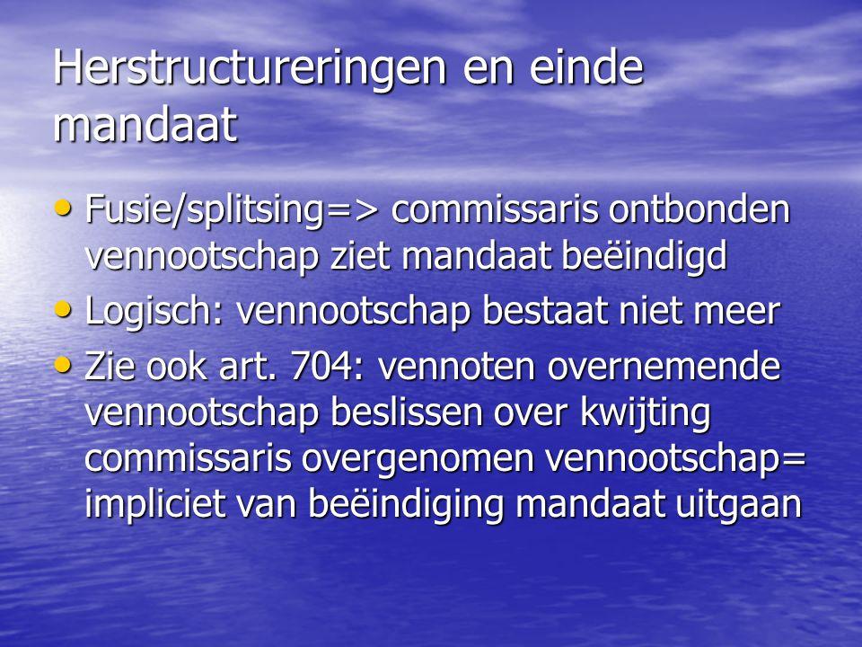 Herstructureringen en einde mandaat Fusie/splitsing=> commissaris ontbonden vennootschap ziet mandaat beëindigd Fusie/splitsing=> commissaris ontbonde
