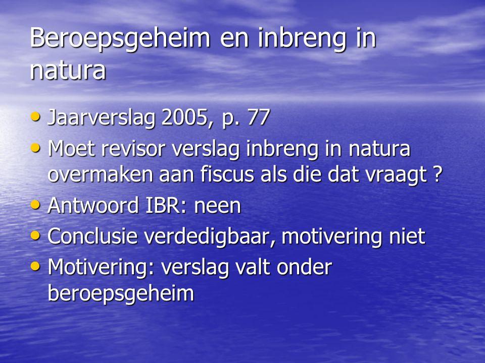 Beroepsgeheim en inbreng in natura Jaarverslag 2005, p. 77 Jaarverslag 2005, p. 77 Moet revisor verslag inbreng in natura overmaken aan fiscus als die