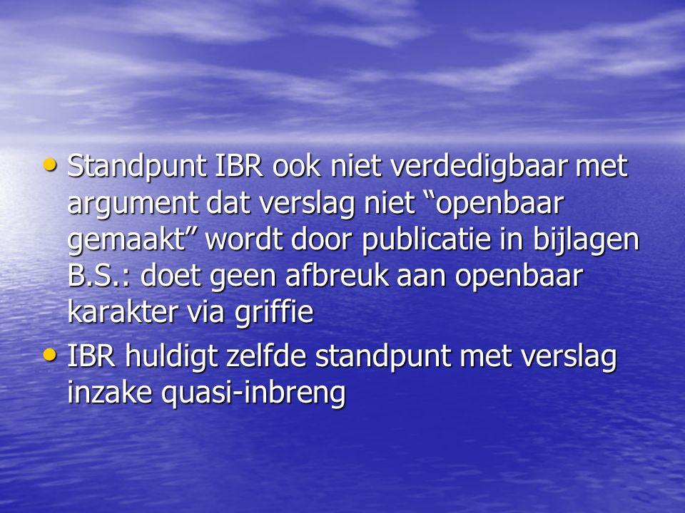 """Standpunt IBR ook niet verdedigbaar met argument dat verslag niet """"openbaar gemaakt"""" wordt door publicatie in bijlagen B.S.: doet geen afbreuk aan ope"""