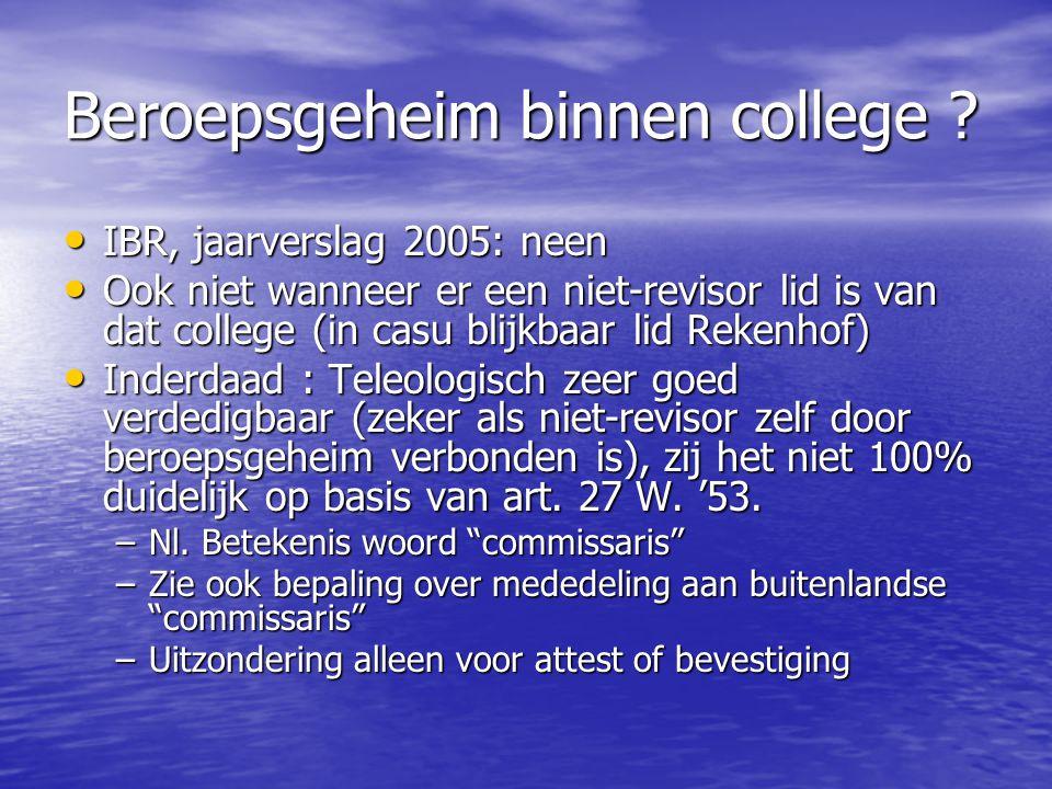 Beroepsgeheim binnen college ? IBR, jaarverslag 2005: neen IBR, jaarverslag 2005: neen Ook niet wanneer er een niet-revisor lid is van dat college (in