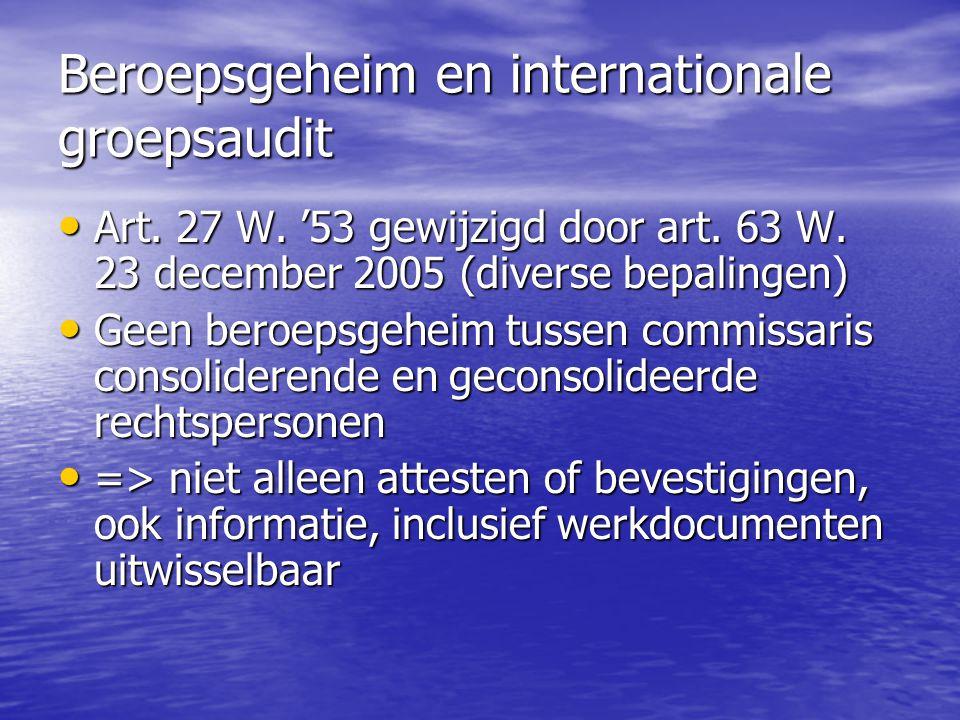 Beroepsgeheim en internationale groepsaudit Art. 27 W. '53 gewijzigd door art. 63 W. 23 december 2005 (diverse bepalingen) Art. 27 W. '53 gewijzigd do