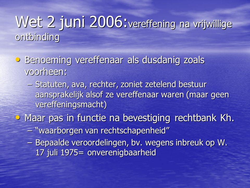 Wet 2 juni 2006: vereffening na vrijwillige ontbinding Benoeming vereffenaar als dusdanig zoals voorheen: Benoeming vereffenaar als dusdanig zoals voo