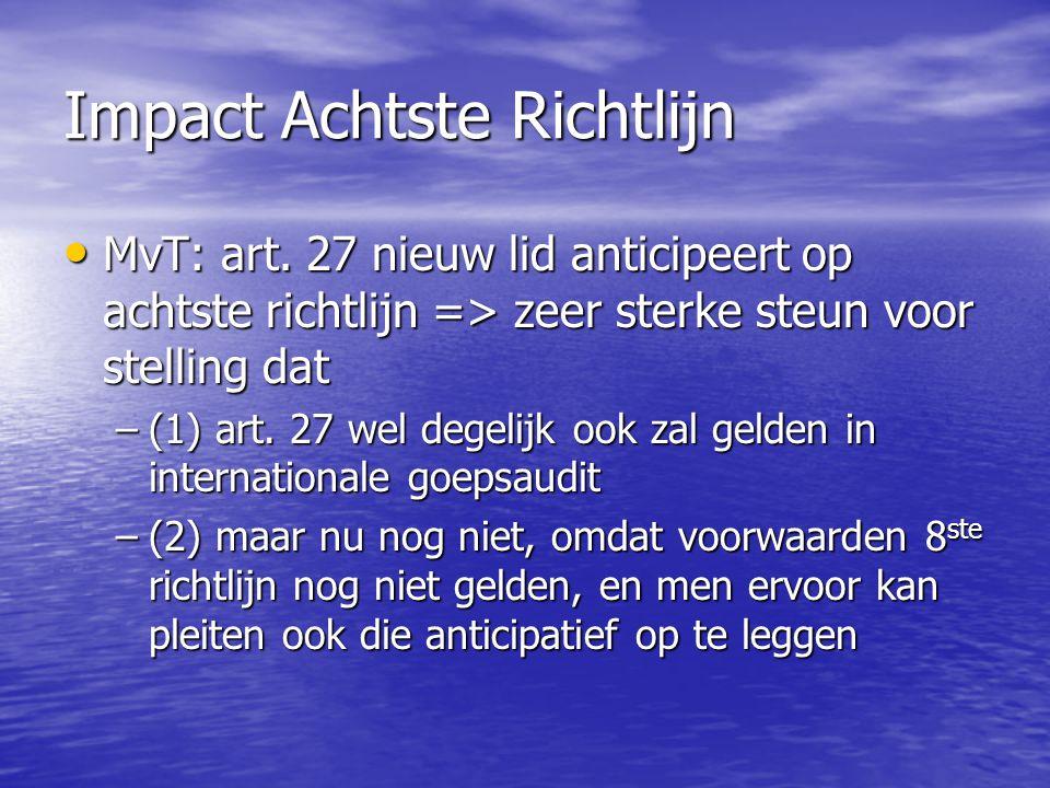 Impact Achtste Richtlijn MvT: art. 27 nieuw lid anticipeert op achtste richtlijn => zeer sterke steun voor stelling dat MvT: art. 27 nieuw lid anticip