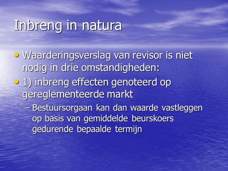 Inbreng in natura Waarderingsverslag van revisor is niet nodig in drie omstandigheden: Waarderingsverslag van revisor is niet nodig in drie omstandigh