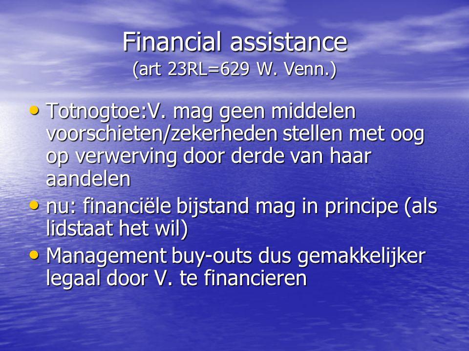 Financial assistance (art 23RL=629 W. Venn.) Totnogtoe:V. mag geen middelen voorschieten/zekerheden stellen met oog op verwerving door derde van haar