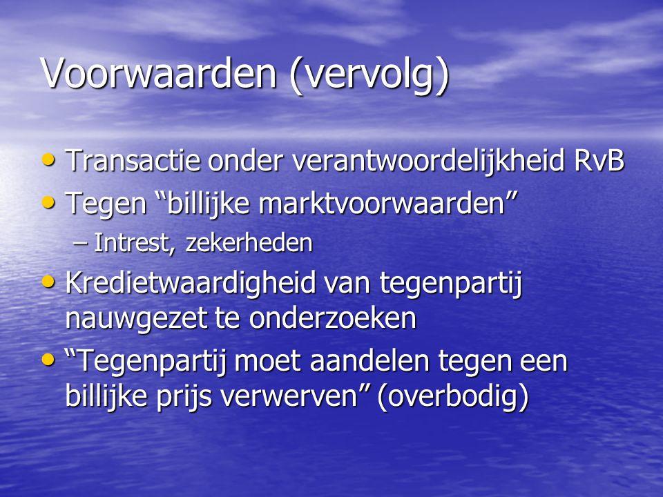 """Voorwaarden (vervolg) Transactie onder verantwoordelijkheid RvB Transactie onder verantwoordelijkheid RvB Tegen """"billijke marktvoorwaarden"""" Tegen """"bil"""