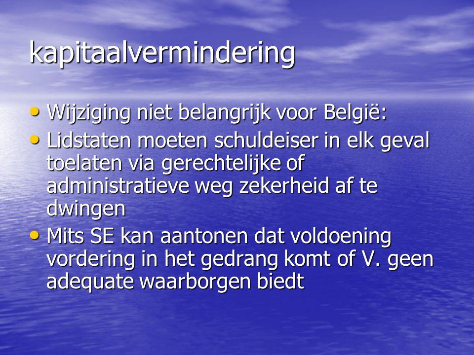 kapitaalvermindering Wijziging niet belangrijk voor België: Wijziging niet belangrijk voor België: Lidstaten moeten schuldeiser in elk geval toelaten