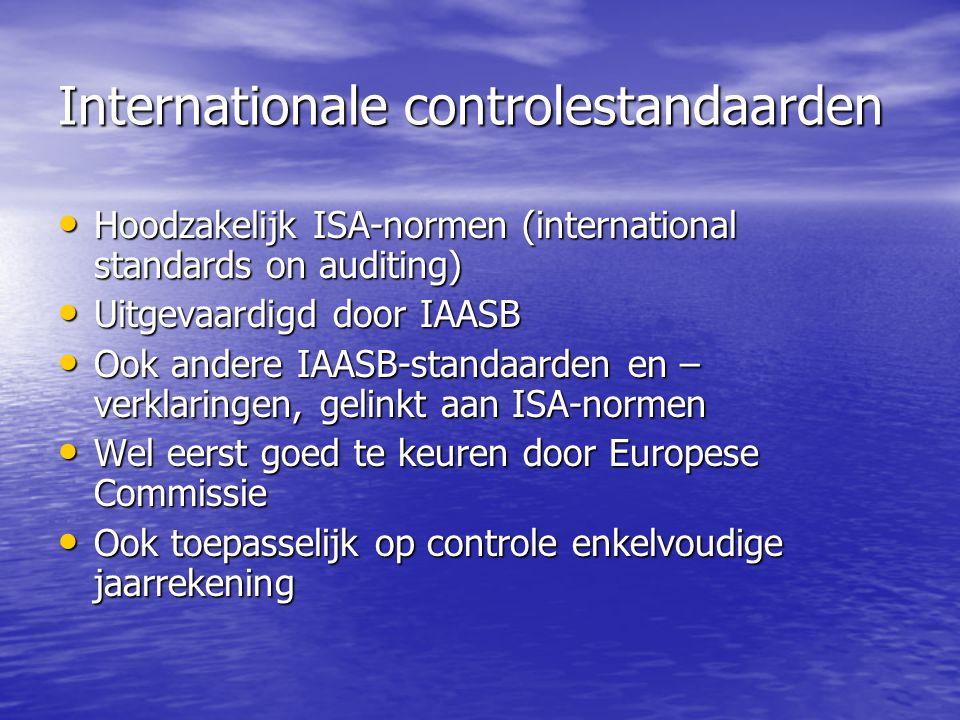 Internationale controlestandaarden Hoodzakelijk ISA-normen (international standards on auditing) Hoodzakelijk ISA-normen (international standards on a