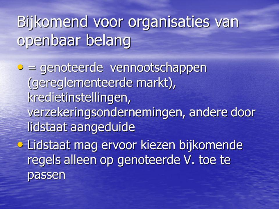 Bijkomend voor organisaties van openbaar belang = genoteerde vennootschappen (gereglementeerde markt), kredietinstellingen, verzekeringsondernemingen,