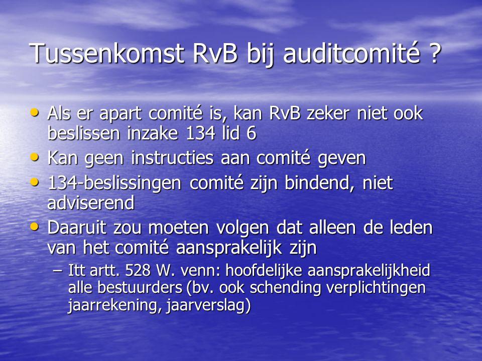 Tussenkomst RvB bij auditcomité ? Als er apart comité is, kan RvB zeker niet ook beslissen inzake 134 lid 6 Als er apart comité is, kan RvB zeker niet