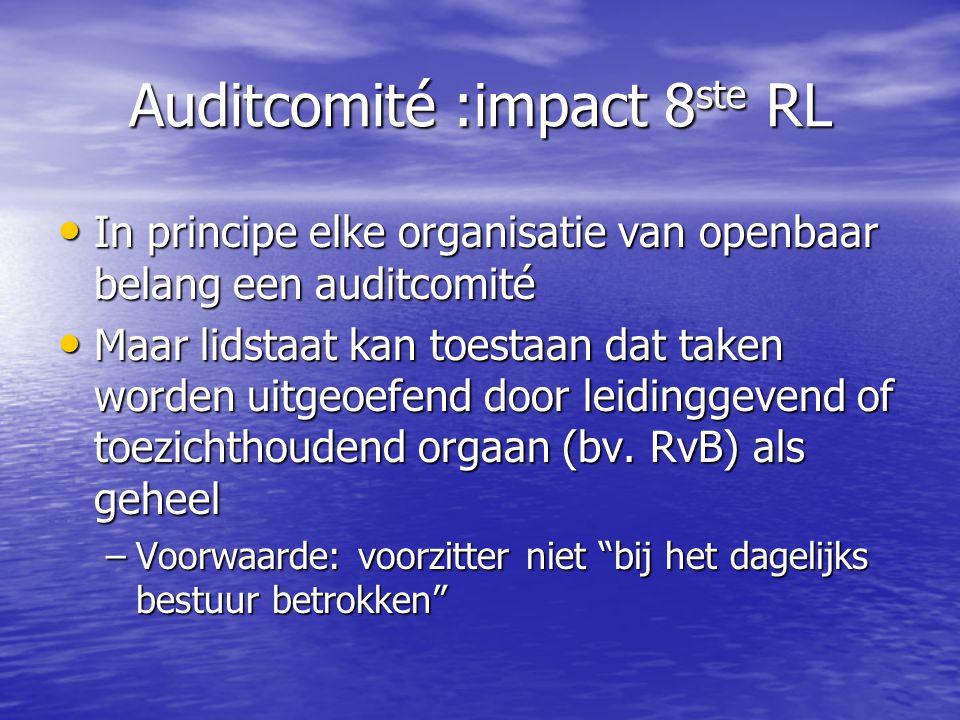 Auditcomité :impact 8 ste RL In principe elke organisatie van openbaar belang een auditcomité In principe elke organisatie van openbaar belang een aud