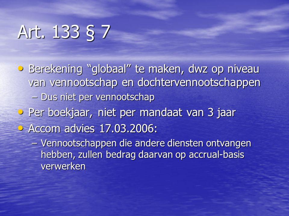 """Art. 133 § 7 Berekening """"globaal"""" te maken, dwz op niveau van vennootschap en dochtervennootschappen Berekening """"globaal"""" te maken, dwz op niveau van"""
