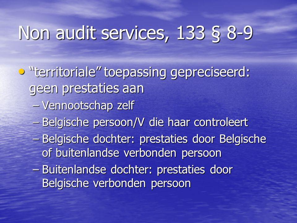 """Non audit services, 133 § 8-9 """"territoriale"""" toepassing gepreciseerd: geen prestaties aan """"territoriale"""" toepassing gepreciseerd: geen prestaties aan"""