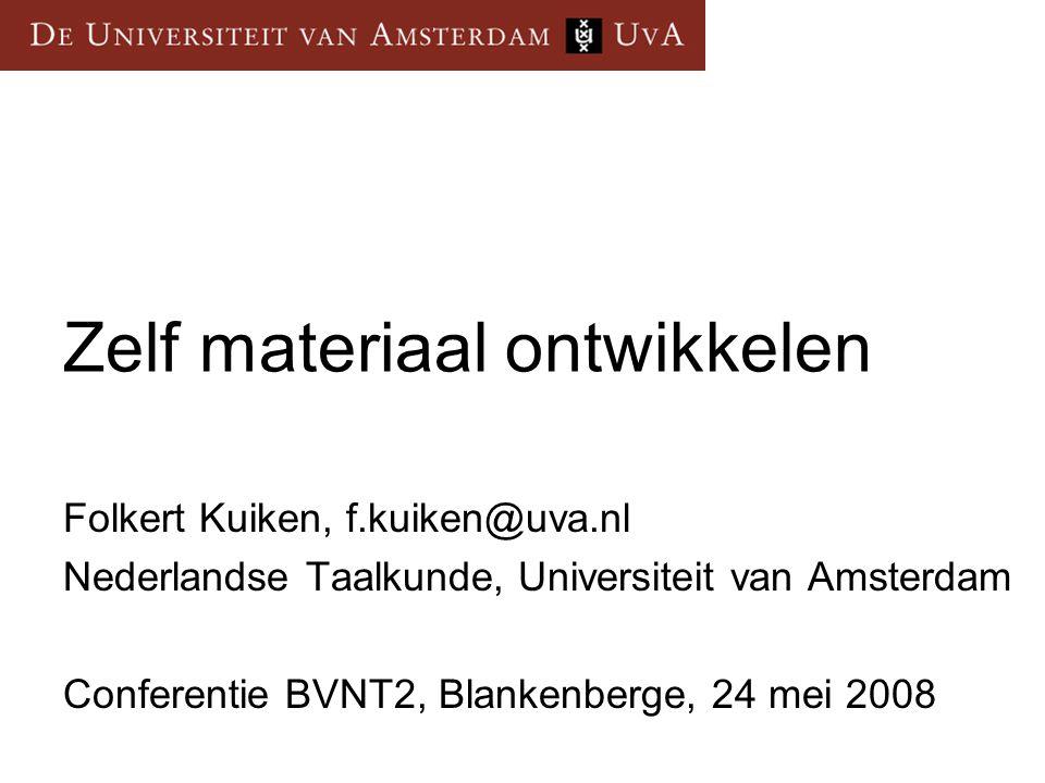 Zelf materiaal ontwikkelen Folkert Kuiken, f.kuiken@uva.nl Nederlandse Taalkunde, Universiteit van Amsterdam Conferentie BVNT2, Blankenberge, 24 mei 2
