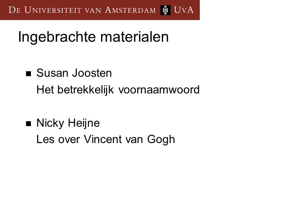 Ingebrachte materialen Susan Joosten Het betrekkelijk voornaamwoord Nicky Heijne Les over Vincent van Gogh