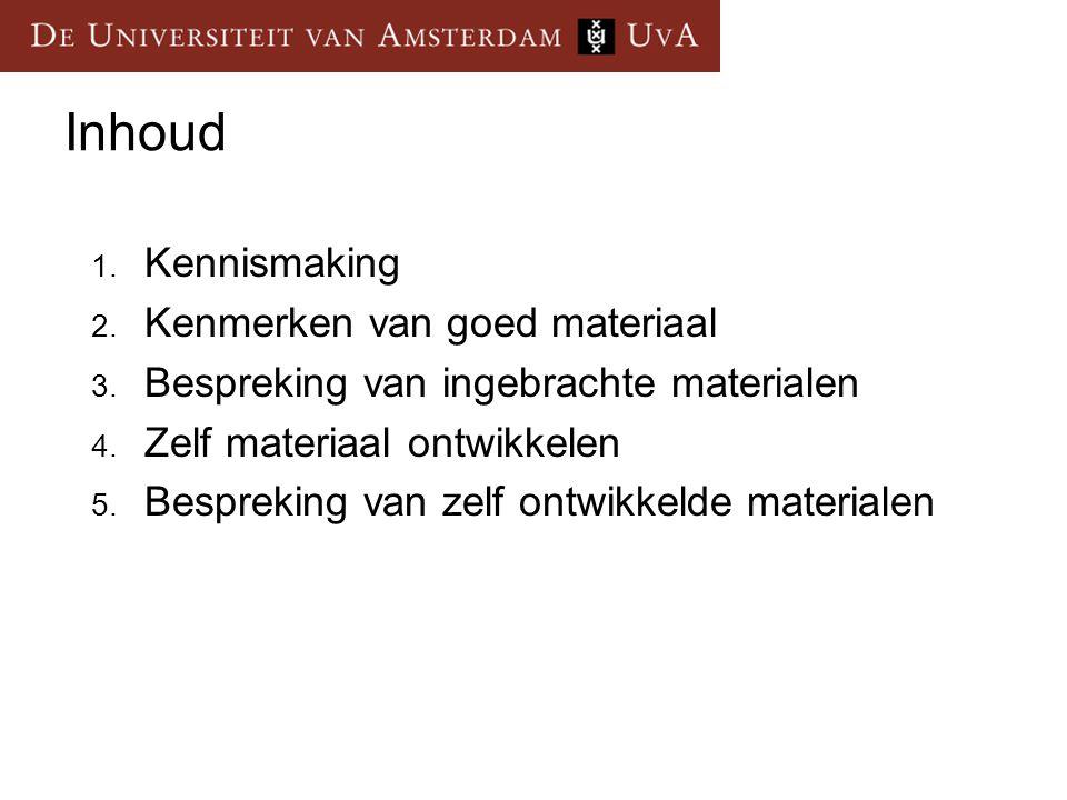 Inhoud 1. Kennismaking 2. Kenmerken van goed materiaal 3. Bespreking van ingebrachte materialen 4. Zelf materiaal ontwikkelen 5. Bespreking van zelf o