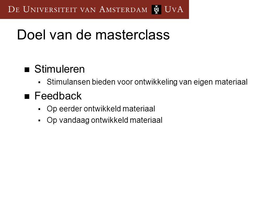 Doel van de masterclass Stimuleren  Stimulansen bieden voor ontwikkeling van eigen materiaal Feedback  Op eerder ontwikkeld materiaal  Op vandaag o