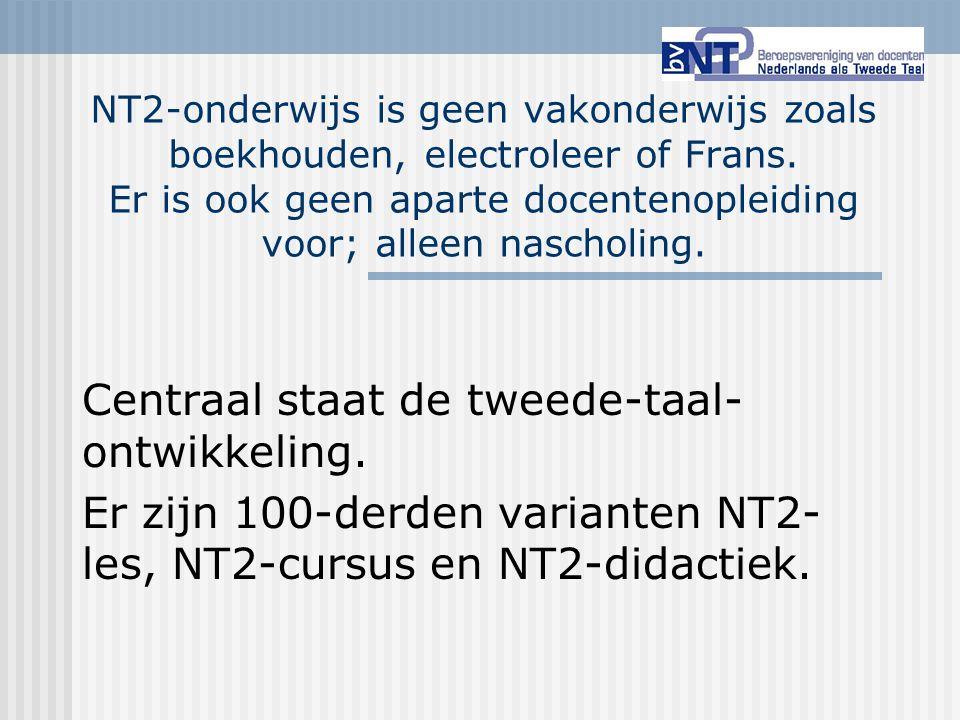 NT2-onderwijs is geen vakonderwijs zoals boekhouden, electroleer of Frans. Er is ook geen aparte docentenopleiding voor; alleen nascholing. Centraal s