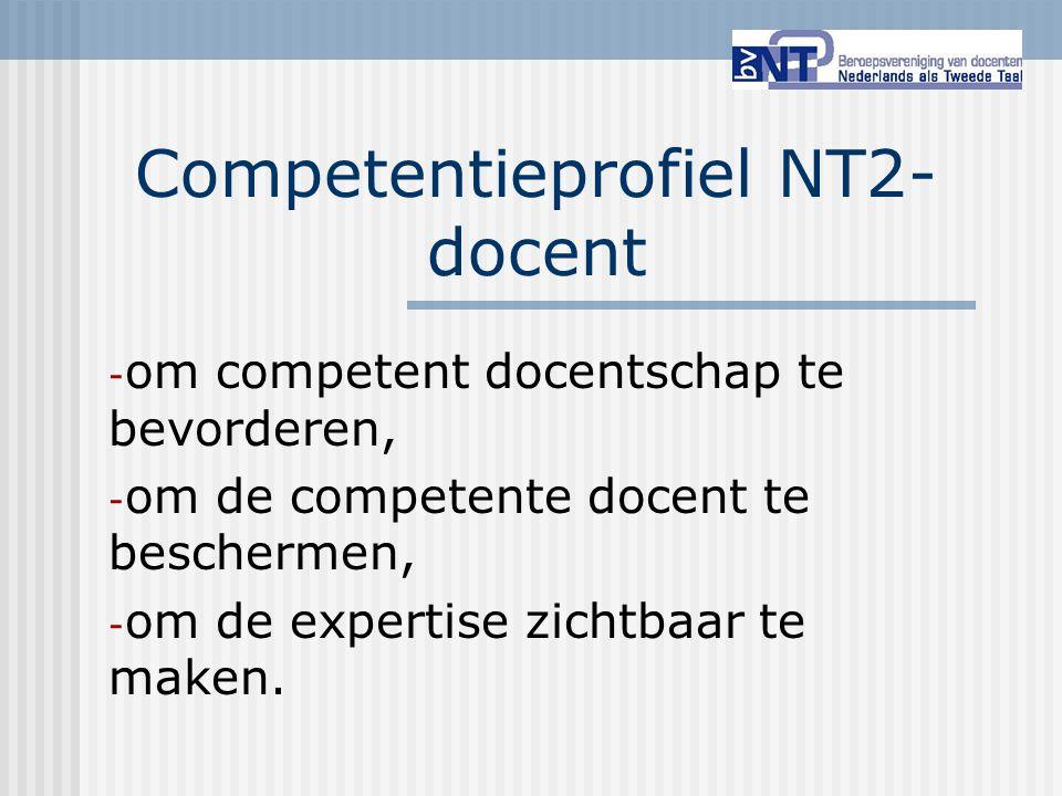 Competentieprofiel NT2- docent - om competent docentschap te bevorderen, - om de competente docent te beschermen, - om de expertise zichtbaar te maken
