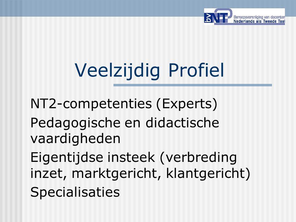 Veelzijdig Profiel NT2-competenties (Experts) Pedagogische en didactische vaardigheden Eigentijdse insteek (verbreding inzet, marktgericht, klantgeric