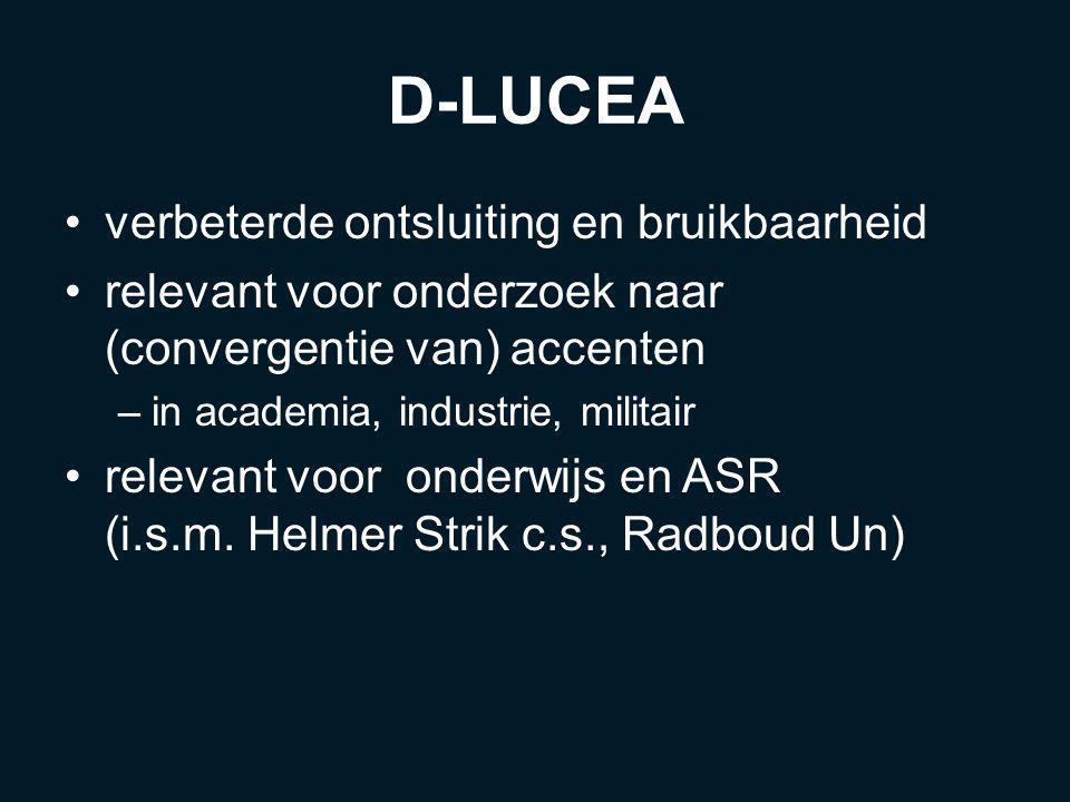 D-LUCEA verbeterde ontsluiting en bruikbaarheid relevant voor onderzoek naar (convergentie van) accenten –in academia, industrie, militair relevant voor onderwijs en ASR (i.s.m.