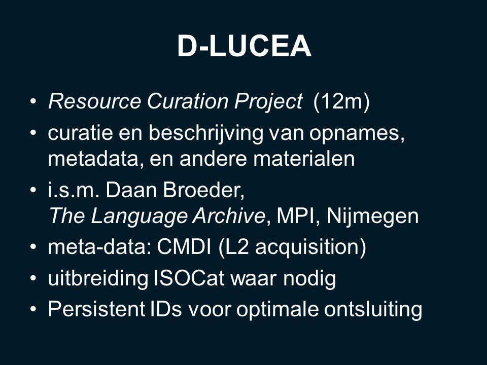D-LUCEA Resource Curation Project (12m) curatie en beschrijving van opnames, metadata, en andere materialen i.s.m. Daan Broeder, The Language Archive,