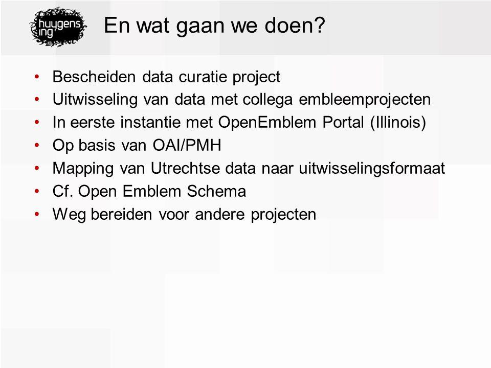 En wat gaan we doen? Bescheiden data curatie project Uitwisseling van data met collega embleemprojecten In eerste instantie met OpenEmblem Portal (Ill