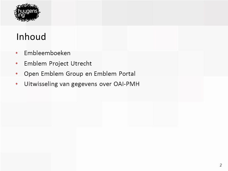 2 Inhoud Embleemboeken Emblem Project Utrecht Open Emblem Group en Emblem Portal Uitwisseling van gegevens over OAI-PMH