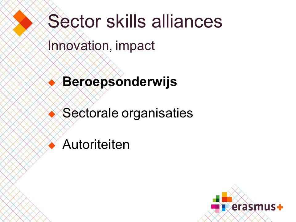 Sector skills alliances Innovation, impact  Beroepsonderwijs  Sectorale organisaties  Autoriteiten