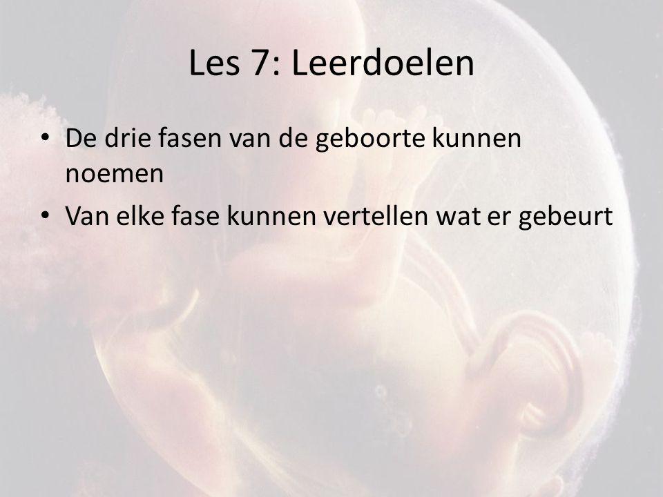Les 7: Leerdoelen De drie fasen van de geboorte kunnen noemen Van elke fase kunnen vertellen wat er gebeurt