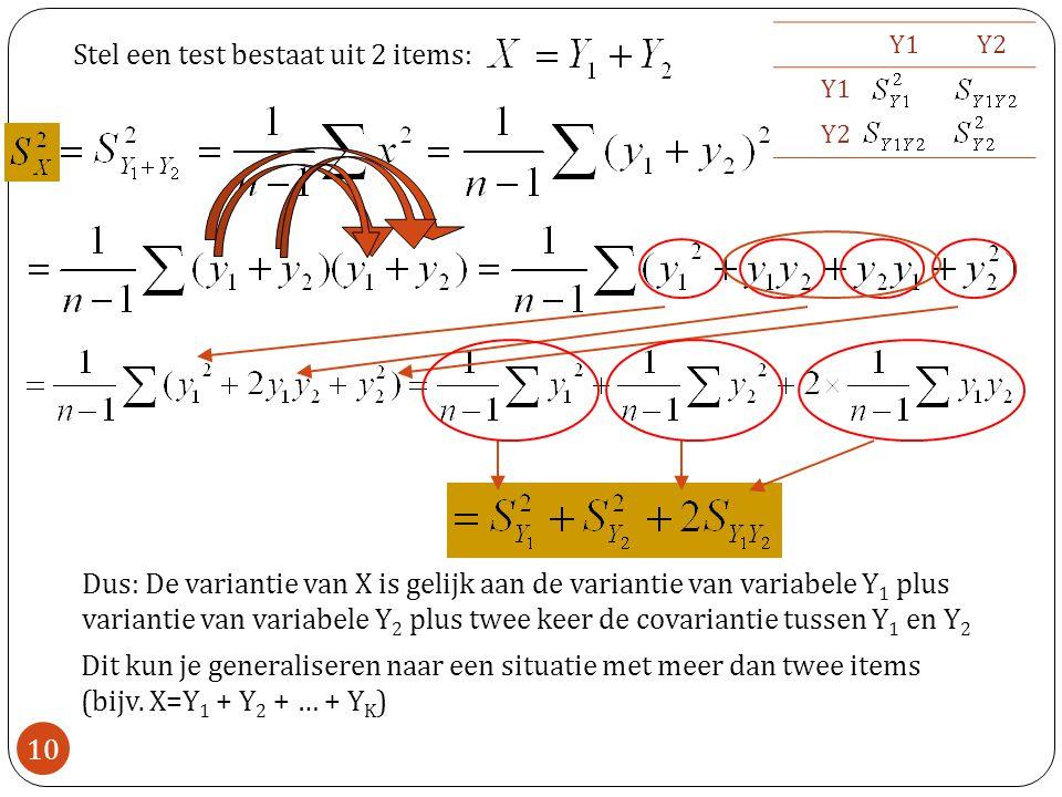 Stel een test bestaat uit 2 items: Dus: De variantie van X is gelijk aan de variantie van variabele Y 1 plus variantie van variabele Y 2 plus twee kee