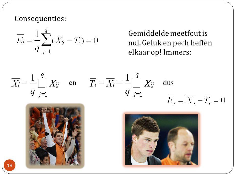 Consequenties: endus Gemiddelde meetfout is nul. Geluk en pech heffen elkaar op! Immers:    q j iji X q X 1 1    q j ii X q XT 1 1 18