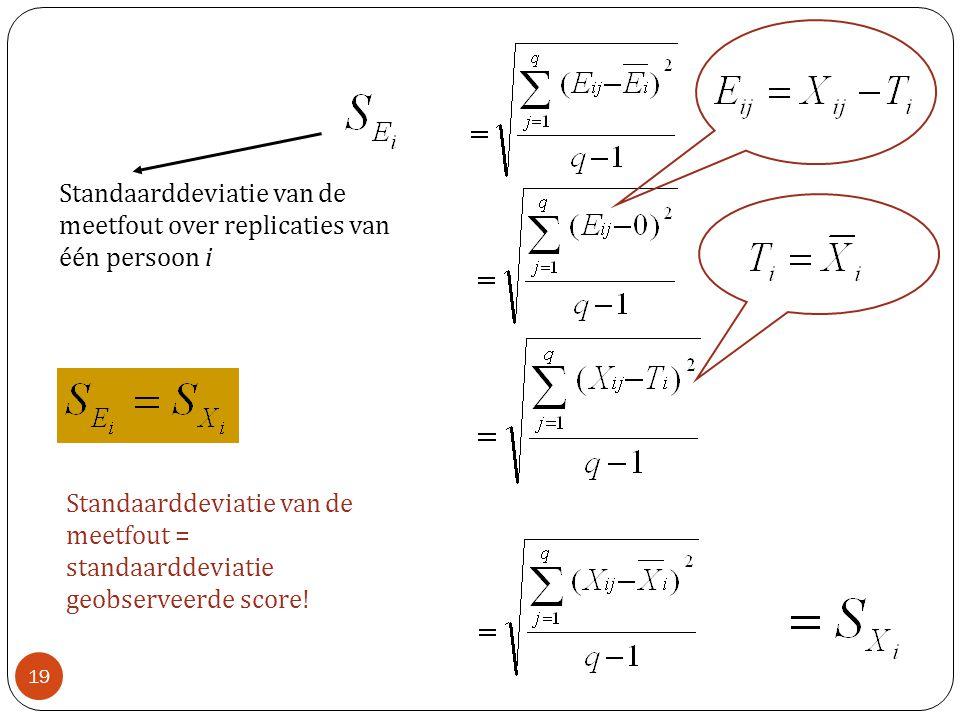 Standaarddeviatie van de meetfout over replicaties van één persoon i Standaarddeviatie van de meetfout = standaarddeviatie geobserveerde score! 19