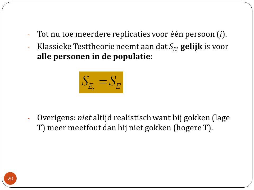 - Tot nu toe meerdere replicaties voor één persoon (i). - Klassieke Testtheorie neemt aan dat S Ei gelijk is voor alle personen in de populatie: - Ove